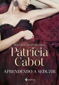 aprendendo-a-seduzir-patricia-cabot-minha-vida-literaria