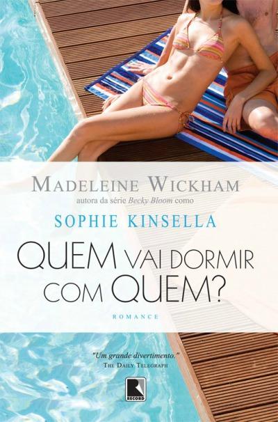Quem Vai Dormir Com Quem – Madeleine Wickham (Sophie Kinsella)