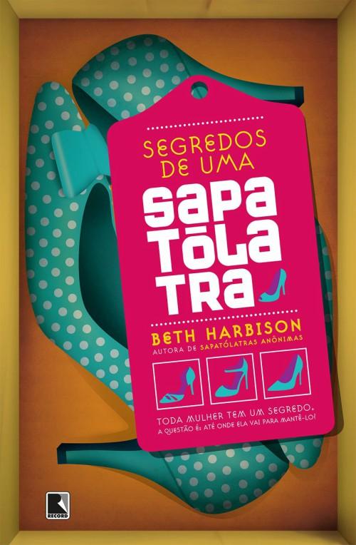 Segredos de Uma Sapatólatra – Beth Harbison