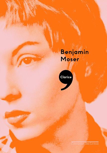 Clarice. Uma Biografia – Benjamin Moser