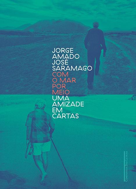 Com o Mar Por Meio: Uma Amizade em Cartas – Jorge Amado e José Saramago